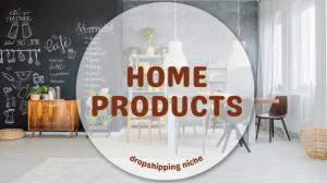 Home Dropshipping – Một ngách rộng để kinh doanh
